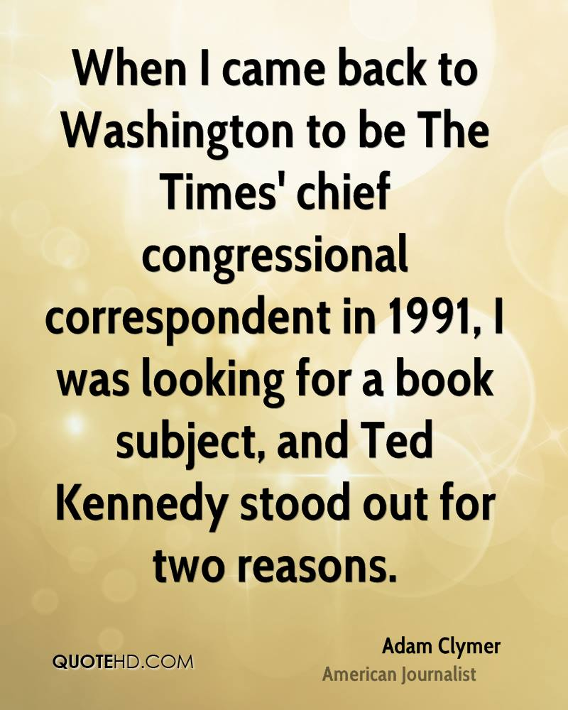 When I came back to Washington to be The Times' chief congressional correspondent in 1991, I was looking for a book subject, and Ted Kennedy stood out for two reasons.