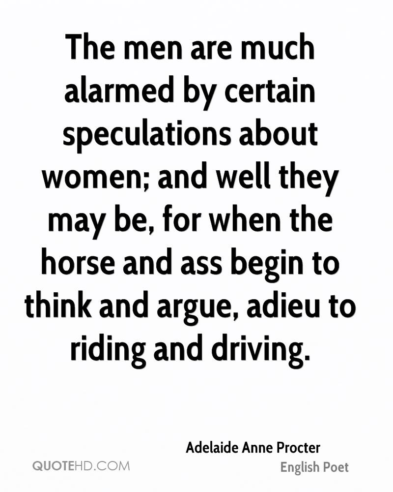 The men are much alarmed by certain speculations about women; and well they may be, for when the horse and ass begin to think and argue, adieu to riding and driving.
