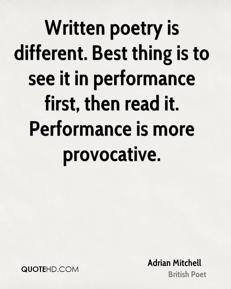 Written poetry is different. Best thing is to see it in performance first, then read it. Performance is more provocative.