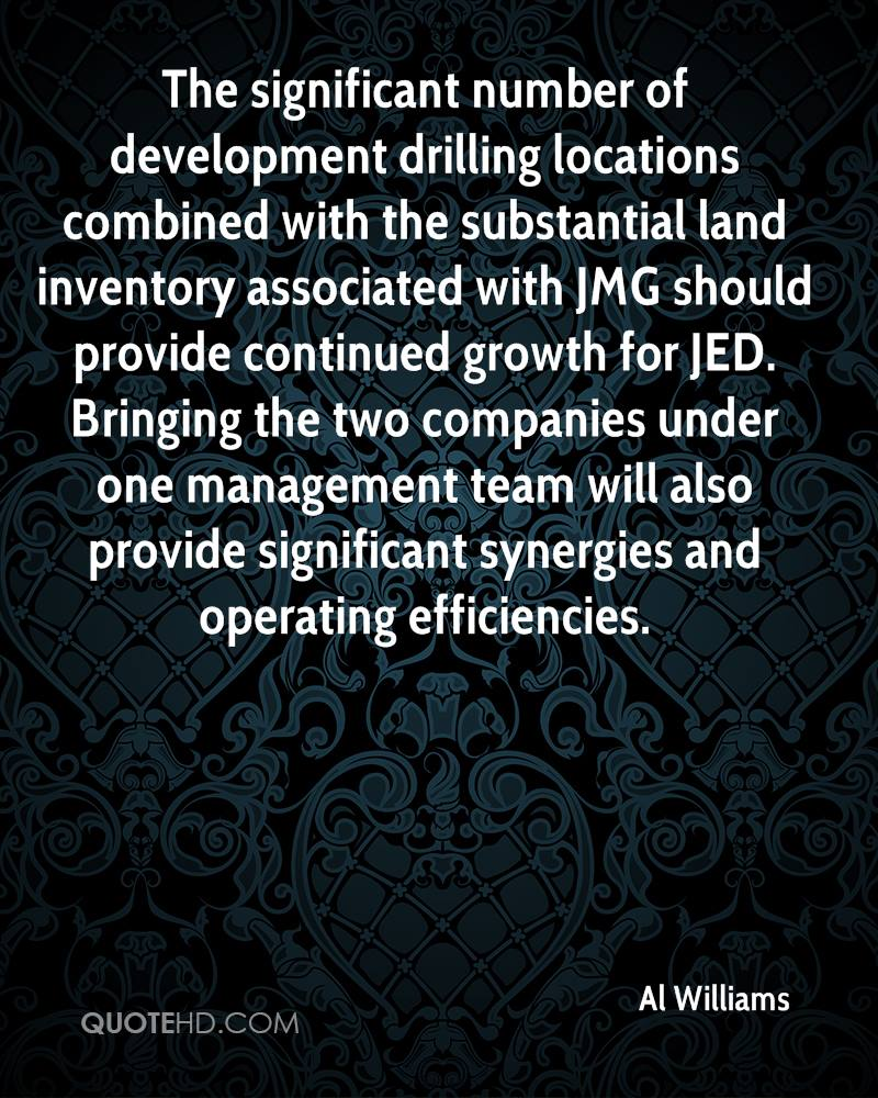 The significant number of development drilling locations combined with the substantial land inventory associated with JMG should provide continued growth for JED. Bringing the two companies under one management team will also provide significant synergies and operating efficiencies.