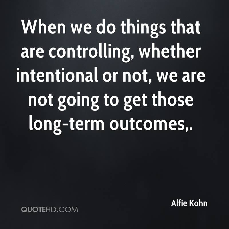 When we do things that are controlling, whether intentional or not, we are not going to get those long-term outcomes.