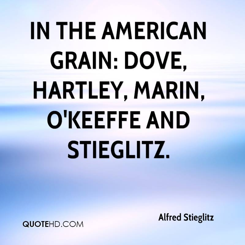 In the American Grain: Dove, Hartley, Marin, O'Keeffe and Stieglitz.