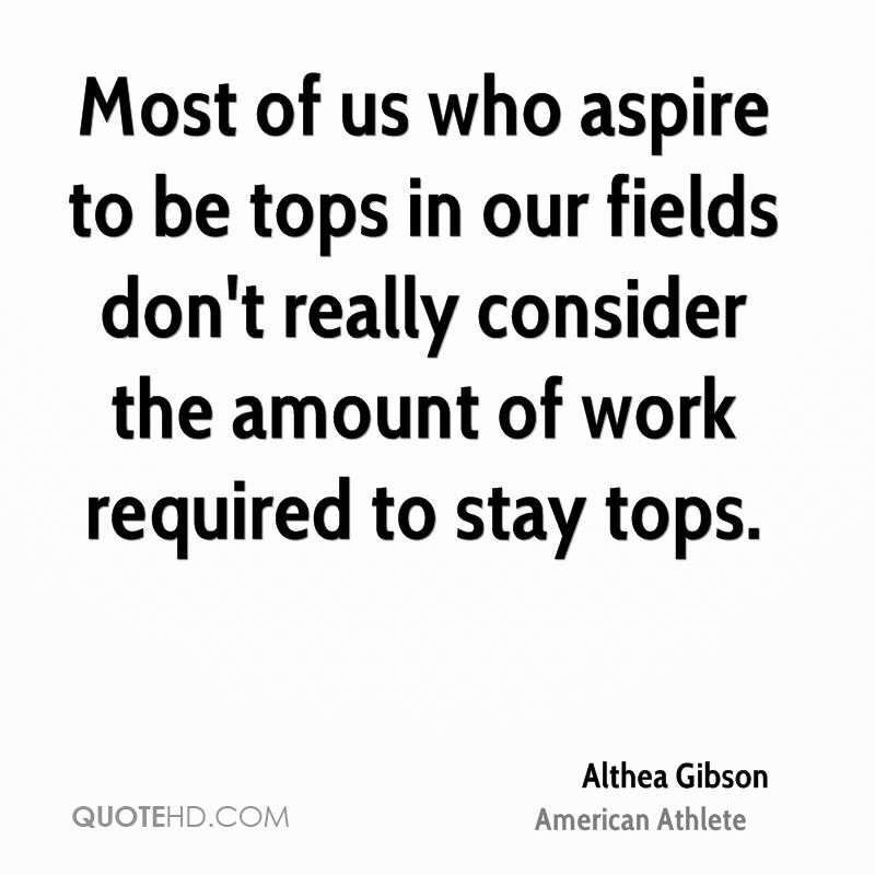 Most of us who aspire to be tops in our fields don't really consider the amount of work required to stay tops.