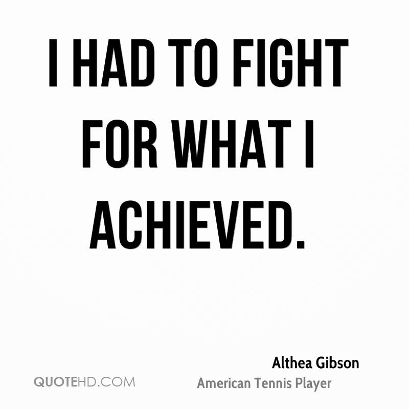 I had to fight for what I achieved.