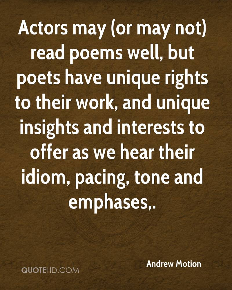 Actors may (or may not) read poems well, but poets have unique rights to their work, and unique insights and interests to offer as we hear their idiom, pacing, tone and emphases.