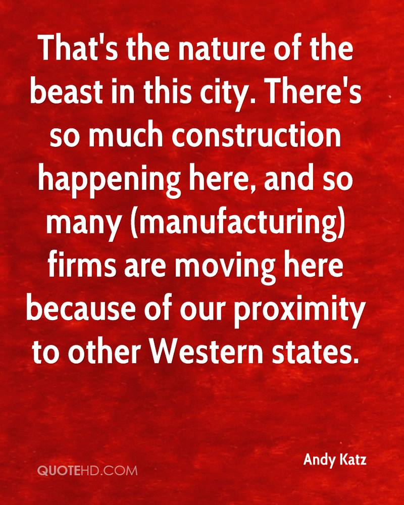 That's the nature of the beast in this city. There's so much construction happening here, and so many (manufacturing) firms are moving here because of our proximity to other Western states.