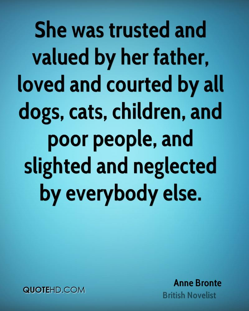 She was trusted and valued by her father, loved and courted by all dogs, cats, children, and poor people, and slighted and neglected by everybody else.