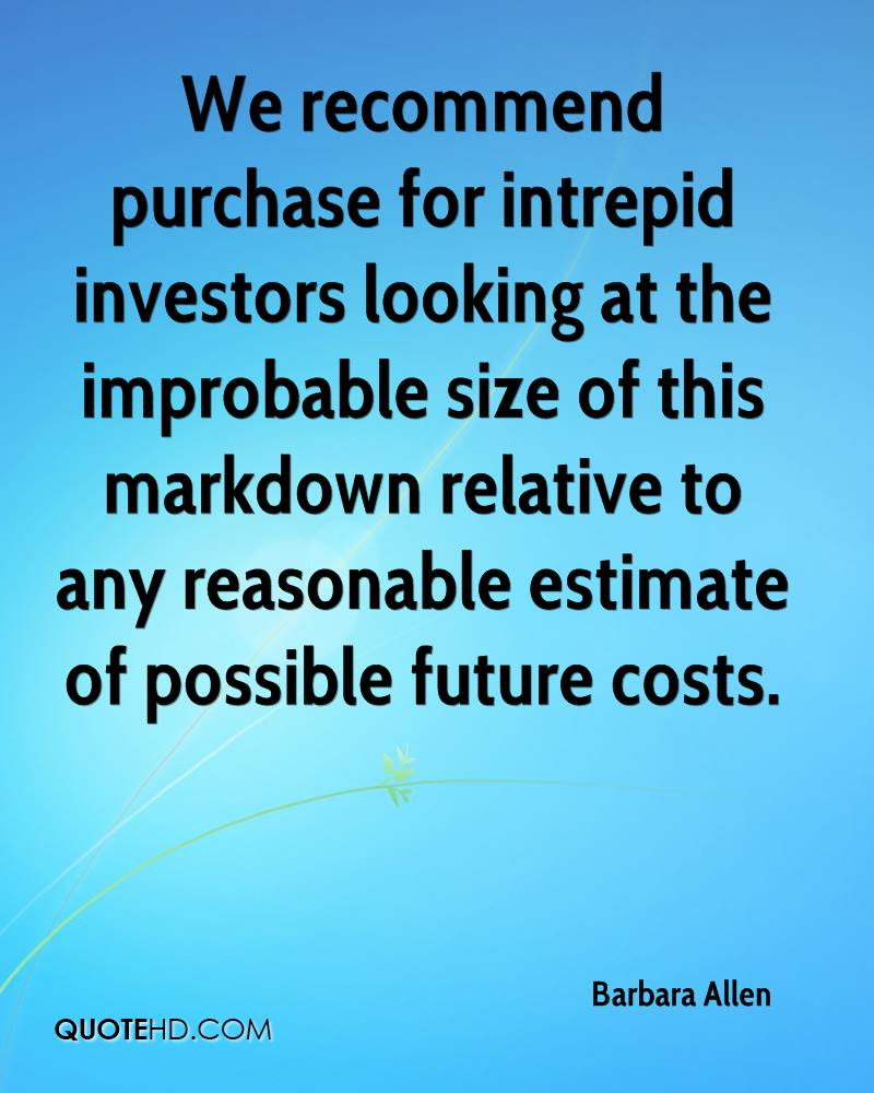 We recommend purchase for intrepid investors looking at the improbable size of this markdown relative to any reasonable estimate of possible future costs.