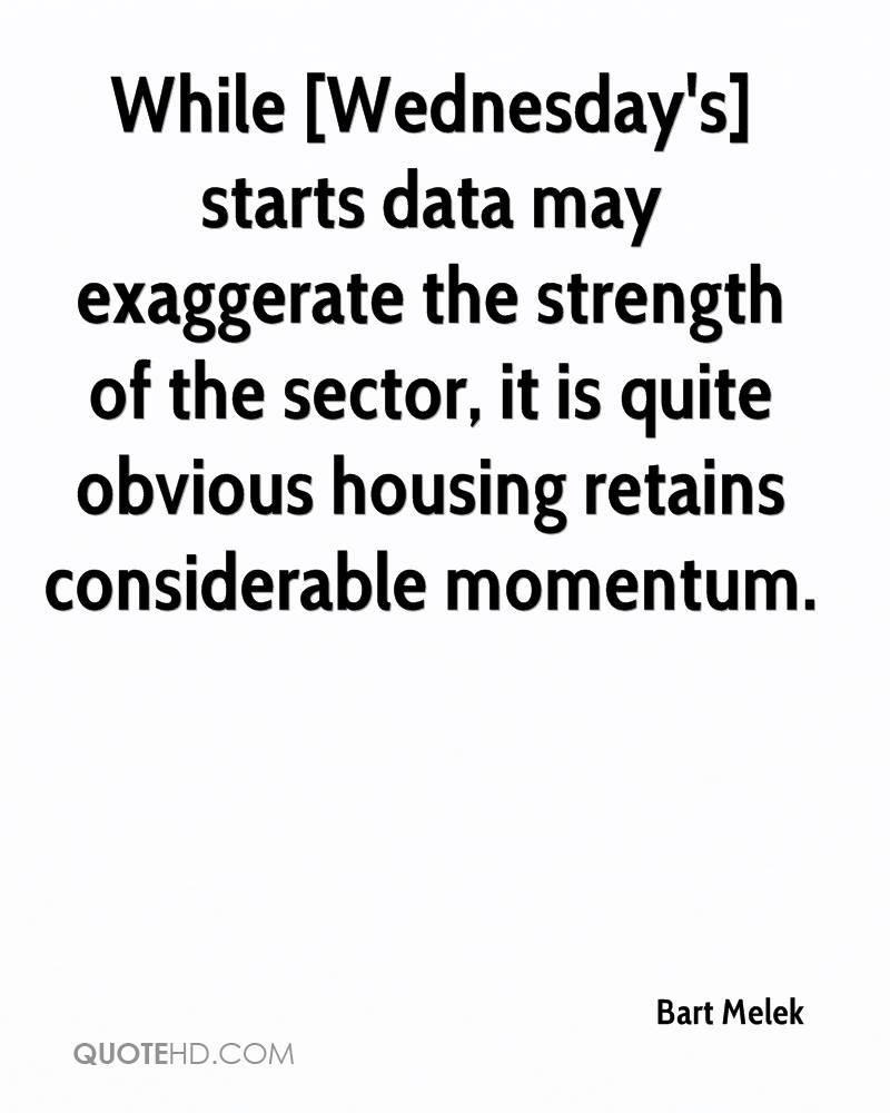 While [Wednesday's] starts data may exaggerate the strength of the sector, it is quite obvious housing retains considerable momentum.