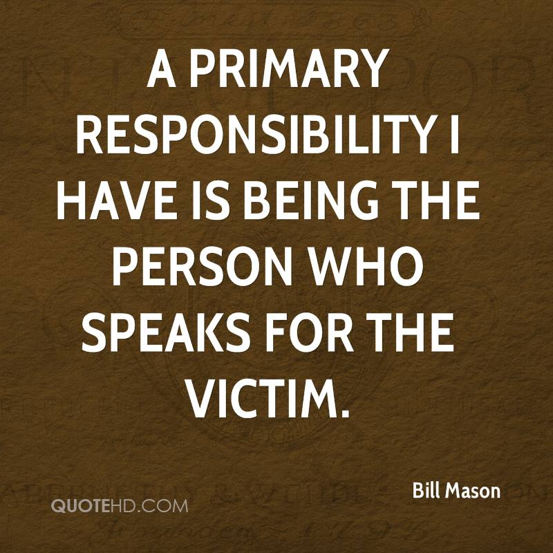 A primary responsibility I have is being the person who speaks for the victim.
