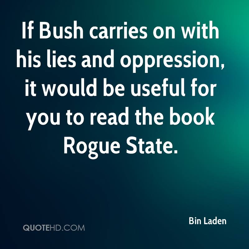 If Bush carries on with his lies and oppression, it would be useful for you to read the book Rogue State.