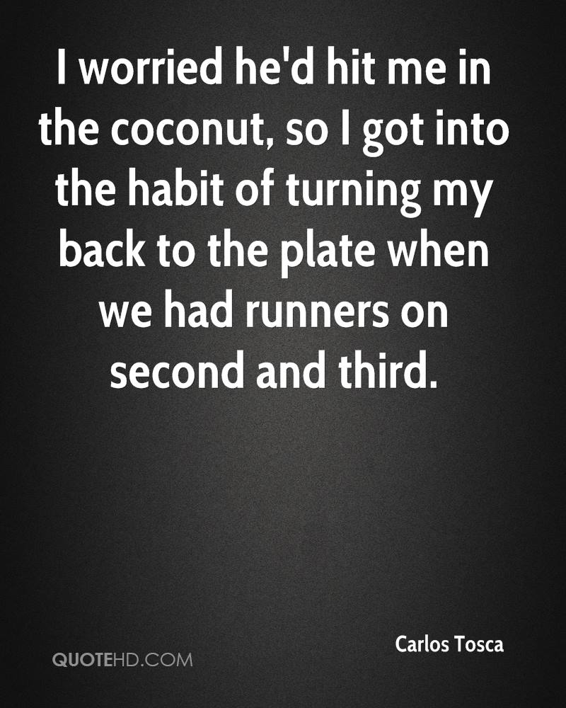 I worried he'd hit me in the coconut, so I got into the habit of turning my back to the plate when we had runners on second and third.