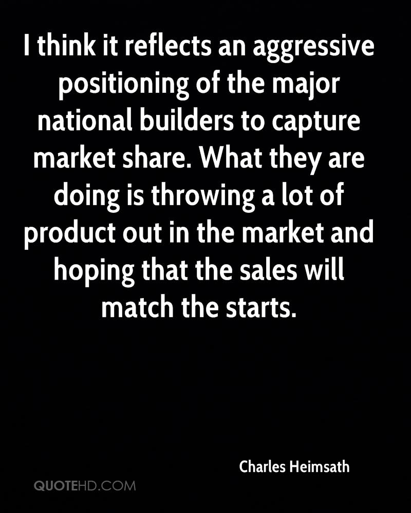 I think it reflects an aggressive positioning of the major national builders to capture market share. What they are doing is throwing a lot of product out in the market and hoping that the sales will match the starts.