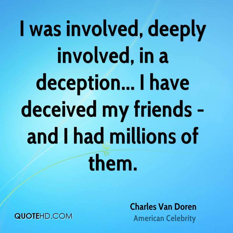 I was involved, deeply involved, in a deception... I have deceived my friends - and I had millions of them.