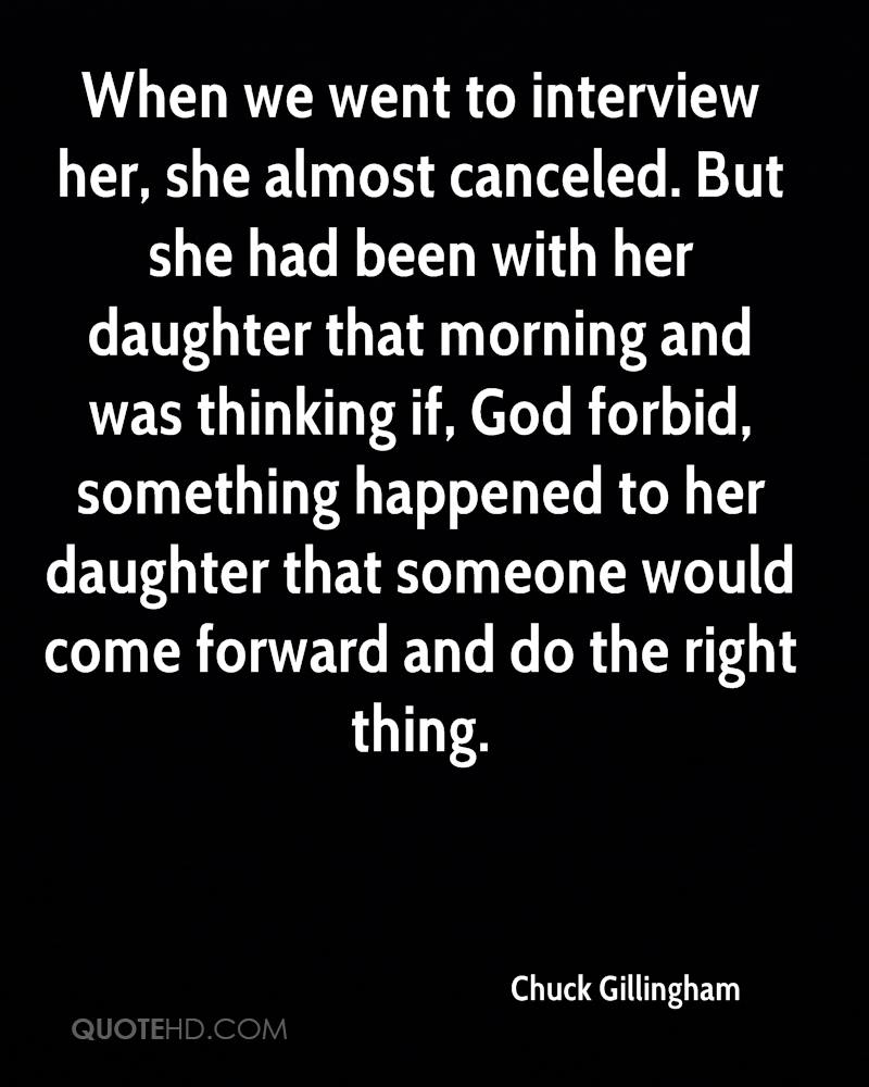 When we went to interview her, she almost canceled. But she had been with her daughter that morning and was thinking if, God forbid, something happened to her daughter that someone would come forward and do the right thing.
