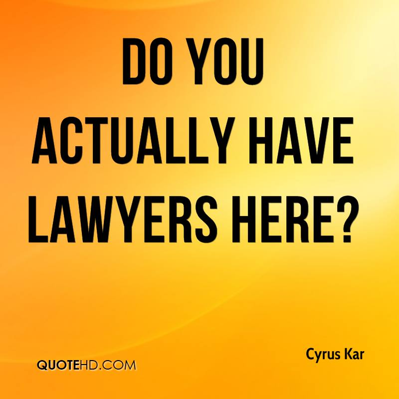 Do you actually have lawyers here?
