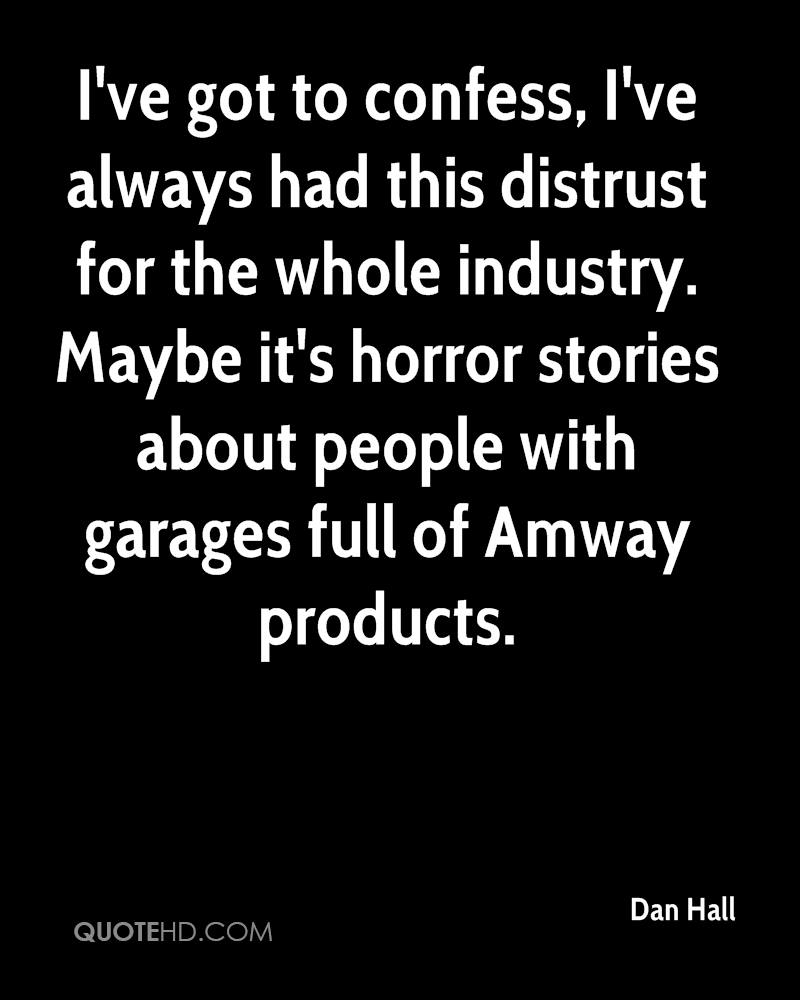 I've got to confess, I've always had this distrust for the whole industry. Maybe it's horror stories about people with garages full of Amway products.