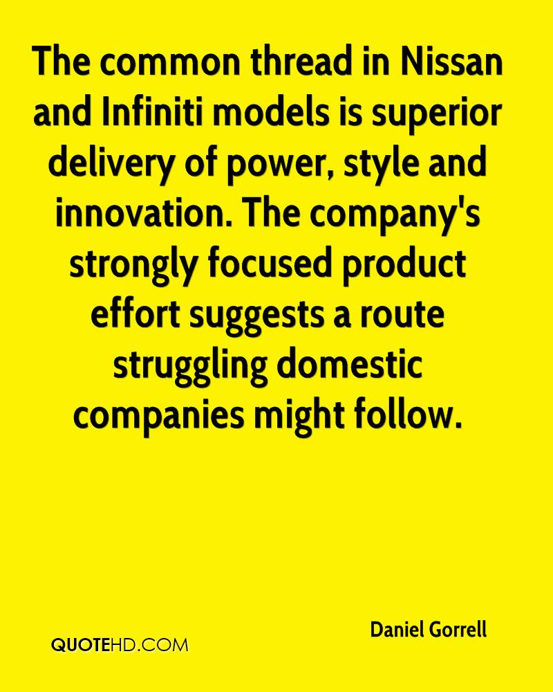 The common thread in Nissan and Infiniti models is superior delivery of power, style and innovation. The company's strongly focused product effort suggests a route struggling domestic companies might follow.
