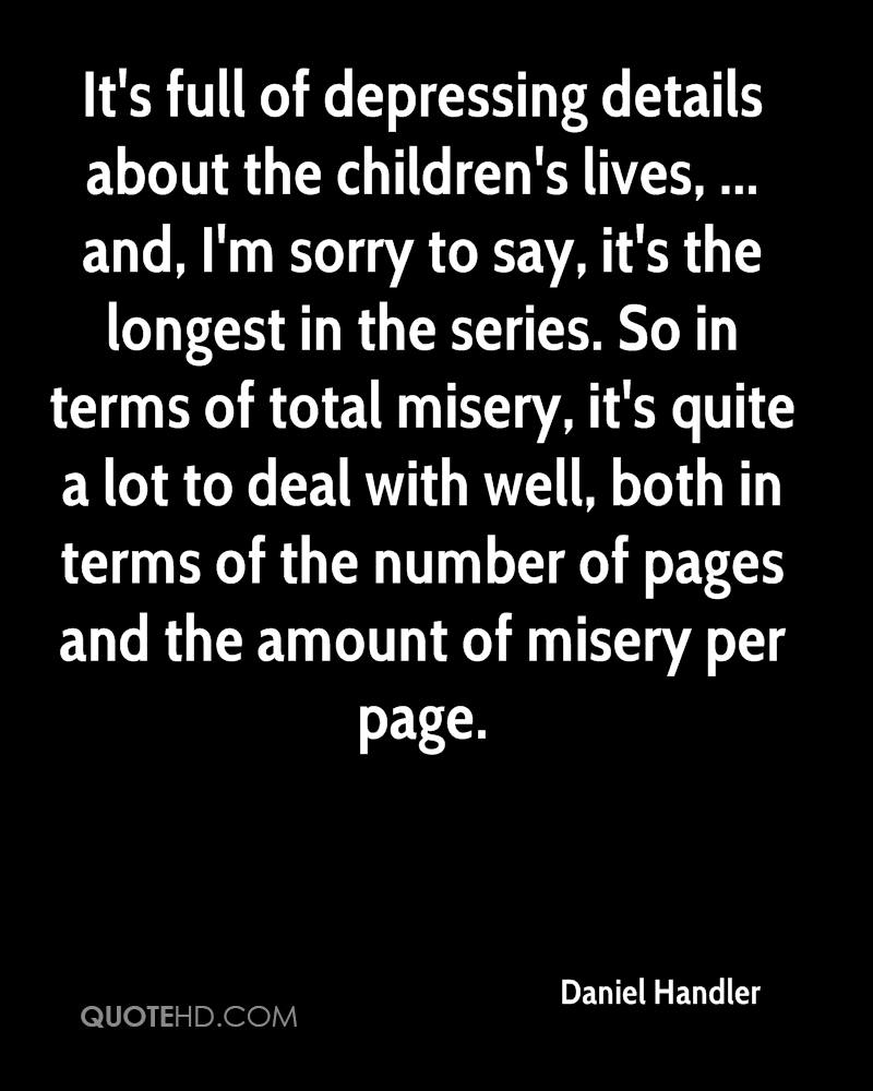 It's full of depressing details about the children's lives, ... and, I'm sorry to say, it's the longest in the series. So in terms of total misery, it's quite a lot to deal with well, both in terms of the number of pages and the amount of misery per page.