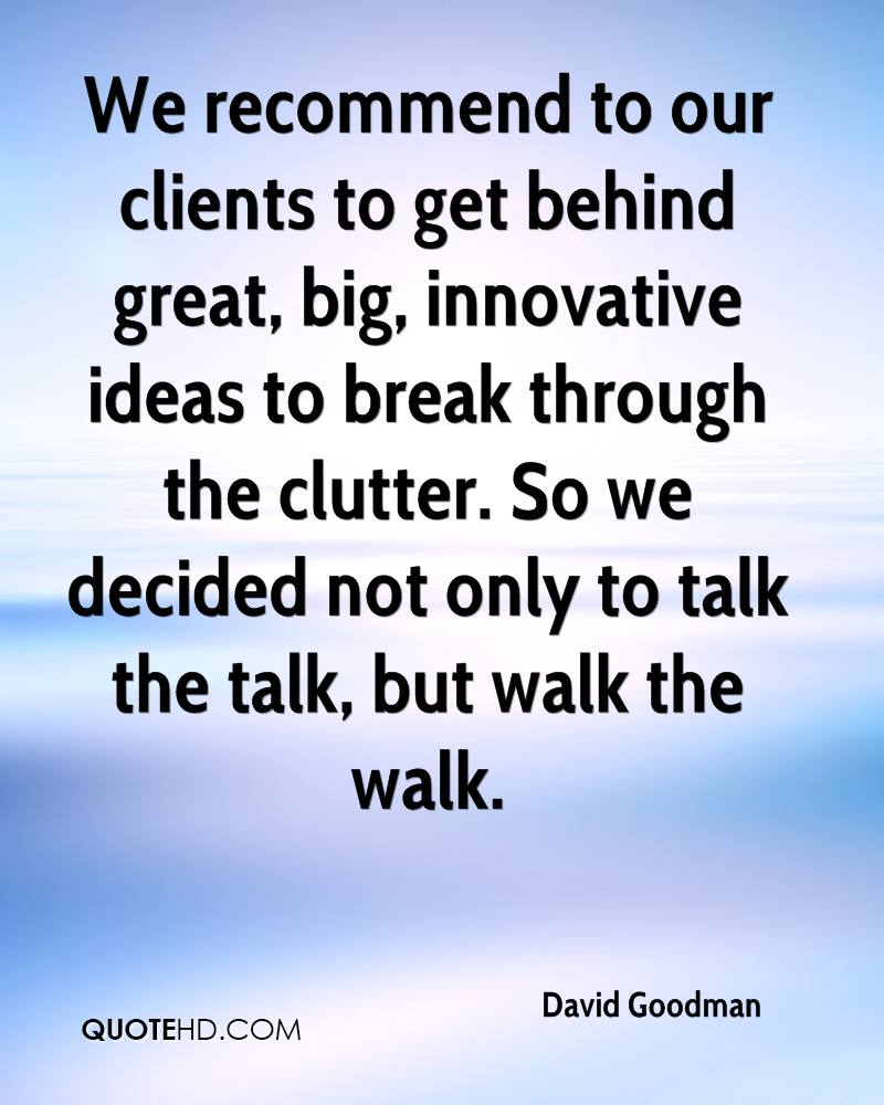 We recommend to our clients to get behind great, big, innovative ideas to break through the clutter. So we decided not only to talk the talk, but walk the walk.