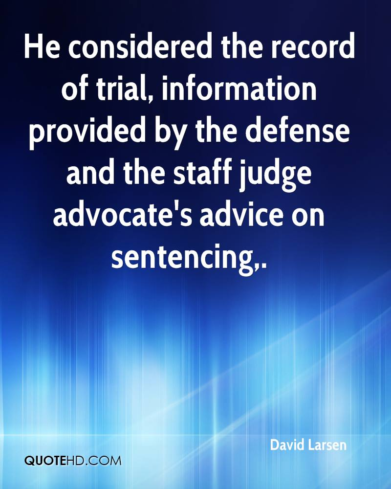 He considered the record of trial, information provided by the defense and the staff judge advocate's advice on sentencing.