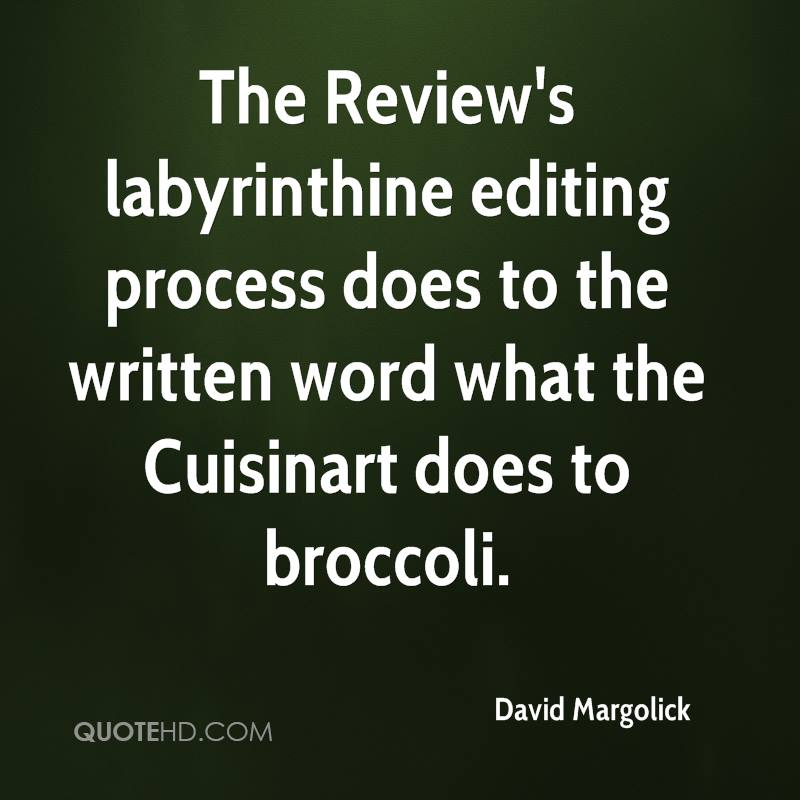 The Review's labyrinthine editing process does to the written word what the Cuisinart does to broccoli.