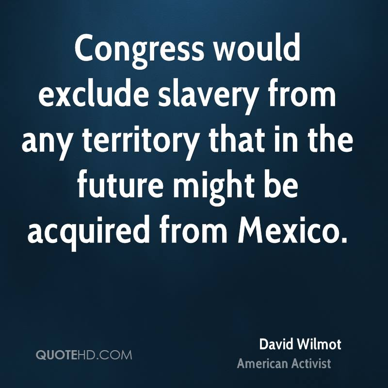 Congress would exclude slavery from any territory that in the future might be acquired from Mexico.