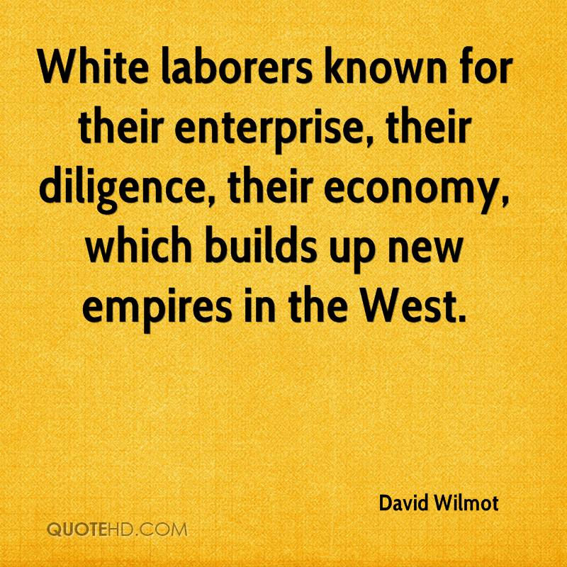 White laborers known for their enterprise, their diligence, their economy, which builds up new empires in the West.