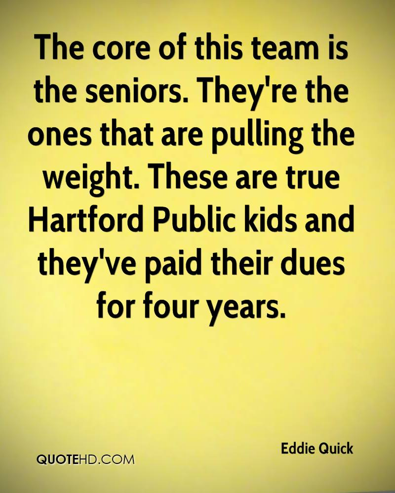 The core of this team is the seniors. They're the ones that are pulling the weight. These are true Hartford Public kids and they've paid their dues for four years.