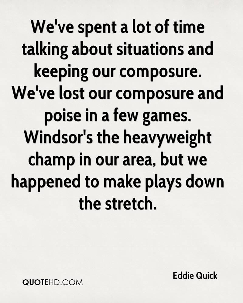 We've spent a lot of time talking about situations and keeping our composure. We've lost our composure and poise in a few games. Windsor's the heavyweight champ in our area, but we happened to make plays down the stretch.