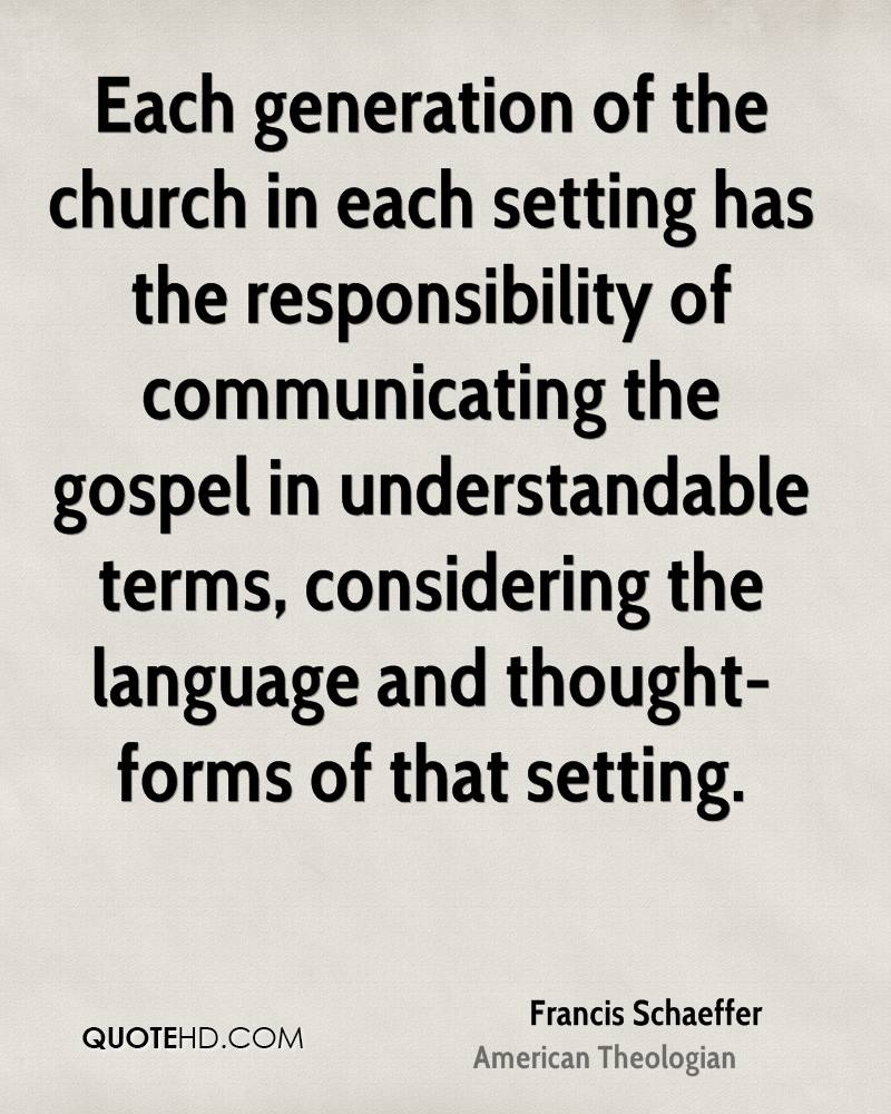 Each generation of the church in each setting has the responsibility of communicating the gospel in understandable terms, considering the language and thought-forms of that setting.