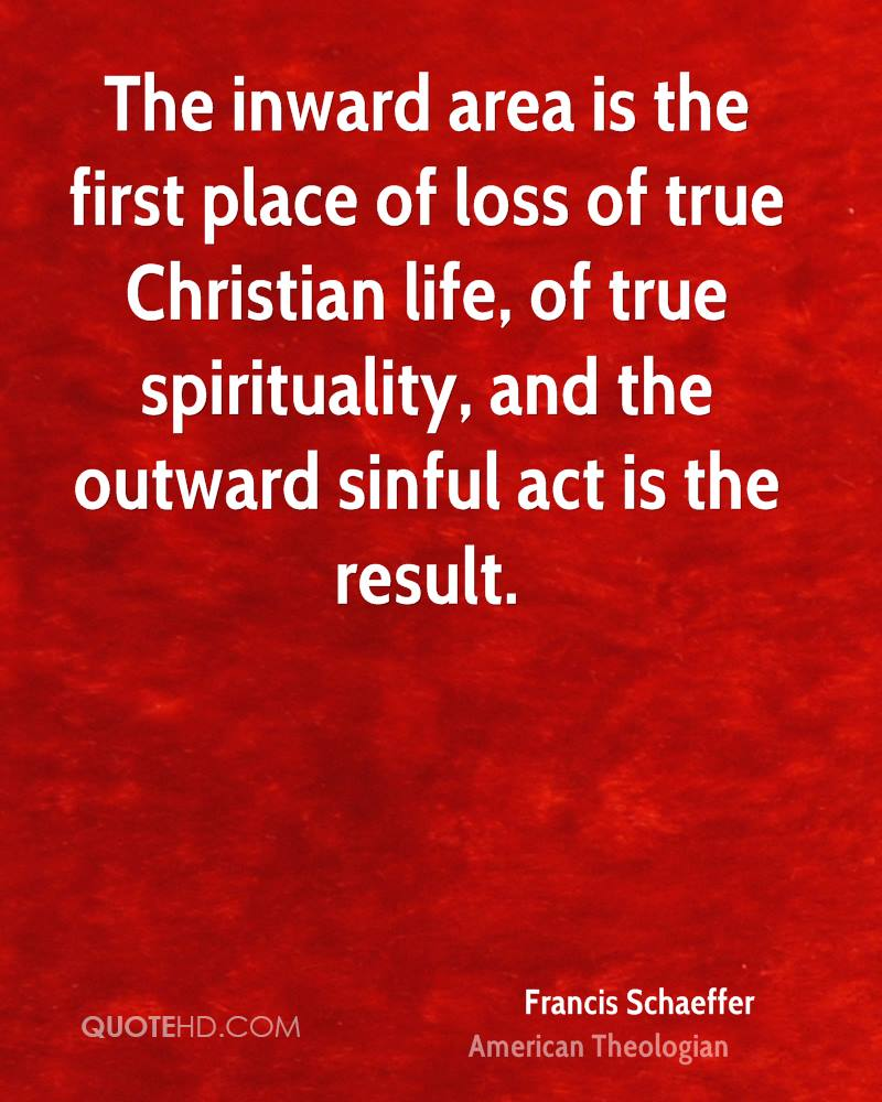 The inward area is the first place of loss of true Christian life, of true spirituality, and the outward sinful act is the result.