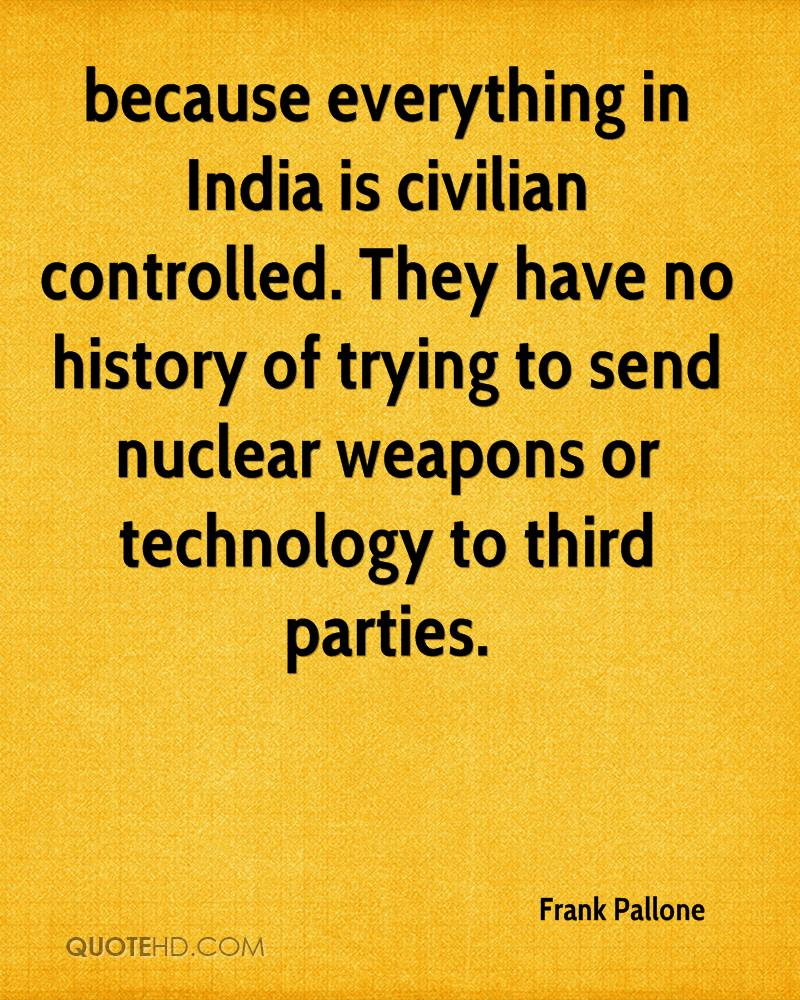 because everything in India is civilian controlled. They have no history of trying to send nuclear weapons or technology to third parties.