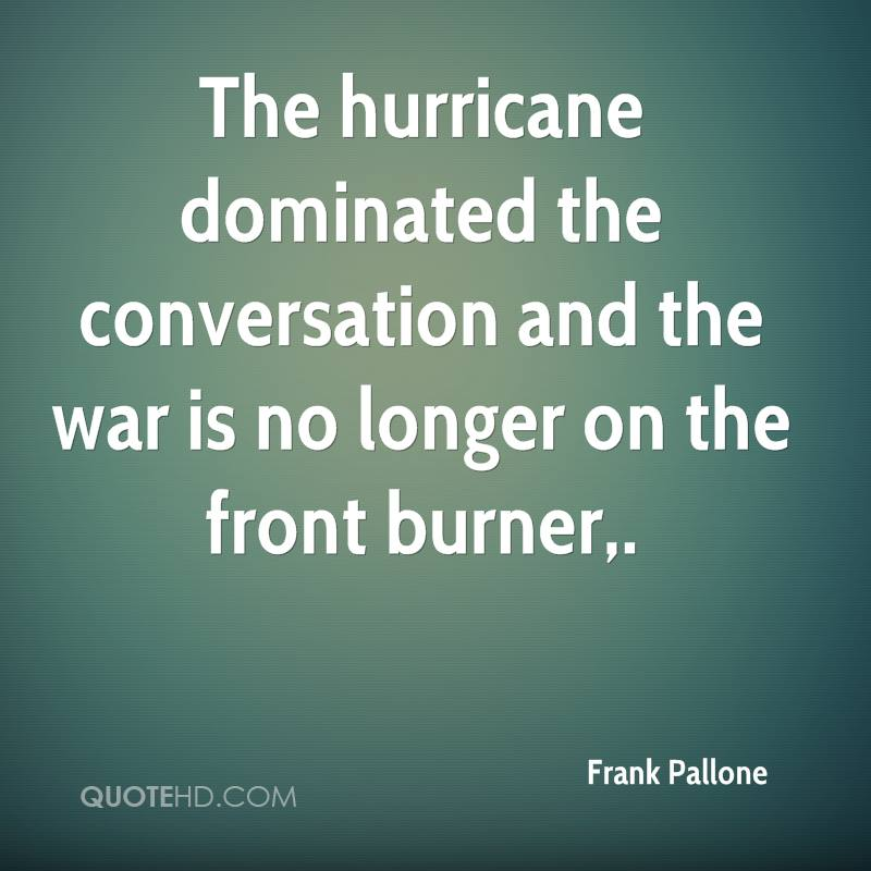 The hurricane dominated the conversation and the war is no longer on the front burner.