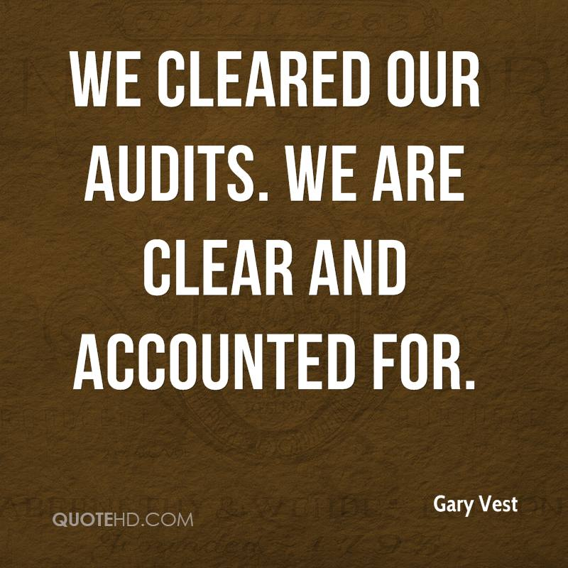 We cleared our audits. We are clear and accounted for.