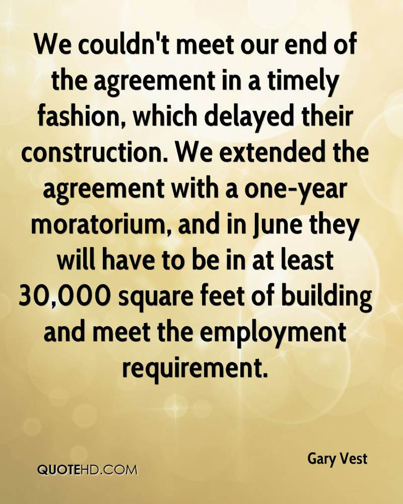 We couldn't meet our end of the agreement in a timely fashion, which delayed their construction. We extended the agreement with a one-year moratorium, and in June they will have to be in at least 30,000 square feet of building and meet the employment requirement.