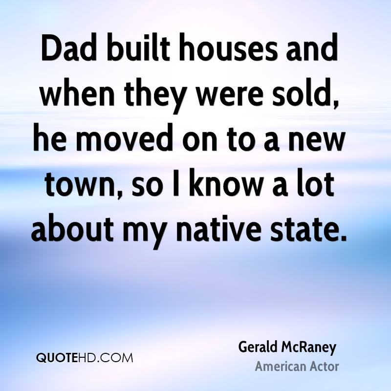 Dad built houses and when they were sold, he moved on to a new town, so I know a lot about my native state.