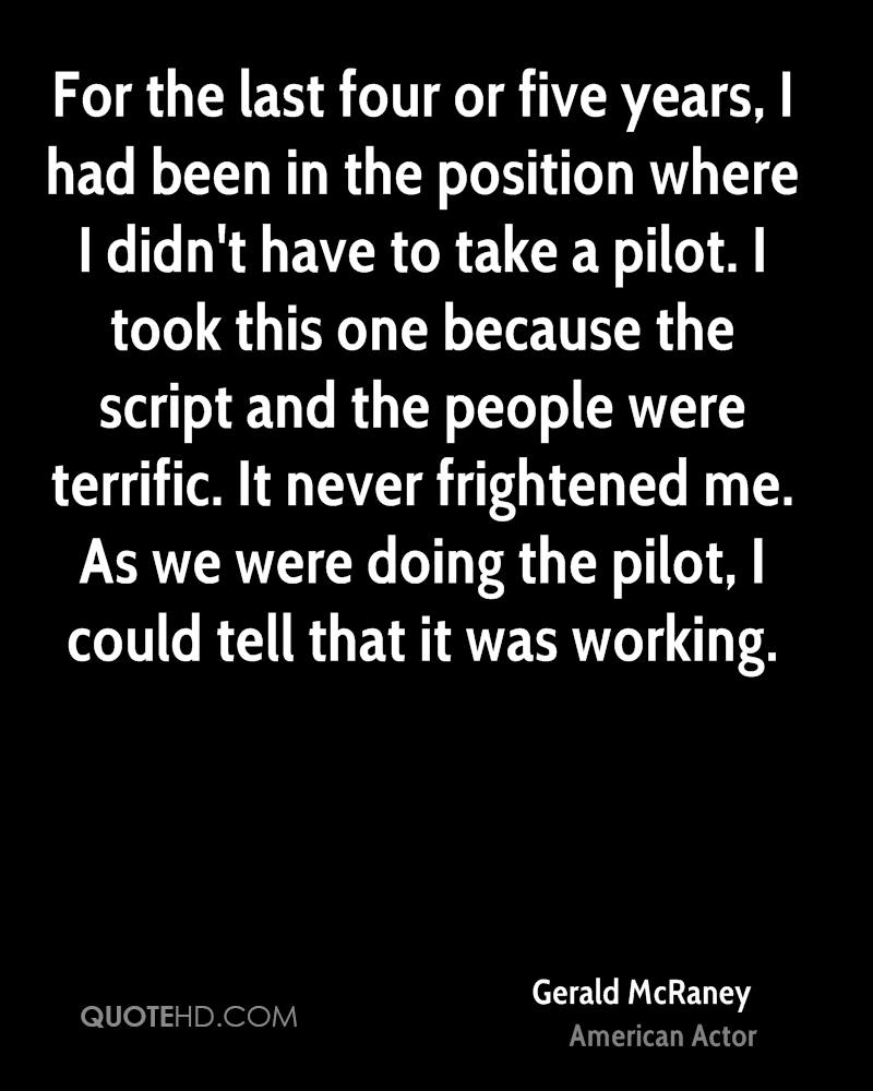 For the last four or five years, I had been in the position where I didn't have to take a pilot. I took this one because the script and the people were terrific. It never frightened me. As we were doing the pilot, I could tell that it was working.