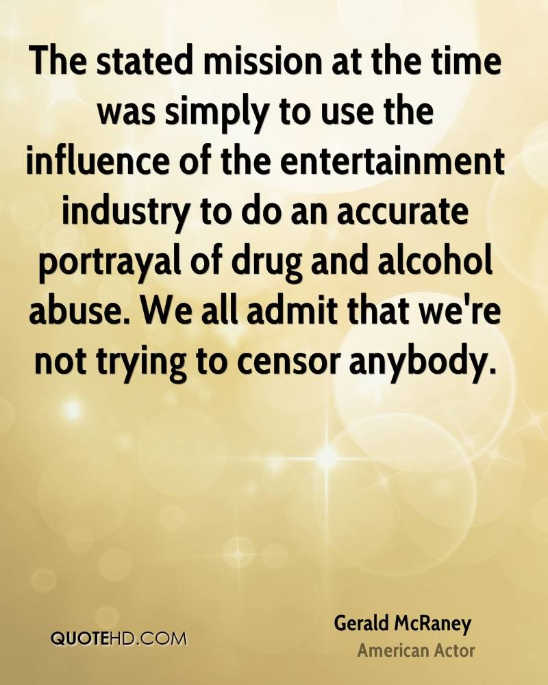 The stated mission at the time was simply to use the influence of the entertainment industry to do an accurate portrayal of drug and alcohol abuse. We all admit that we're not trying to censor anybody.