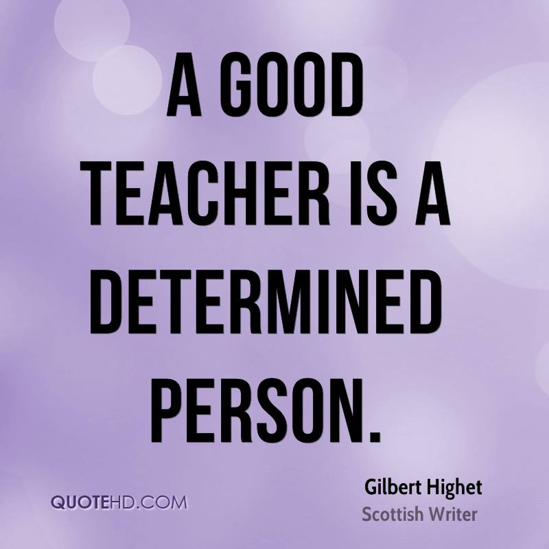 A good teacher is a determined person.