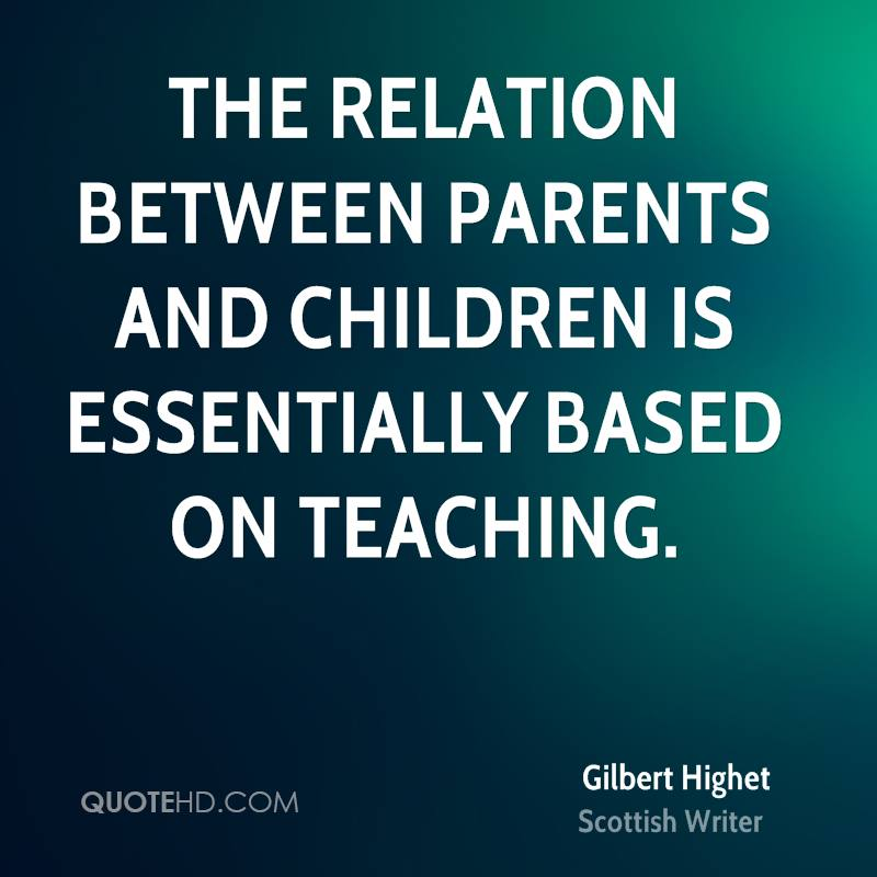 The relation between parents and children is essentially based on teaching.
