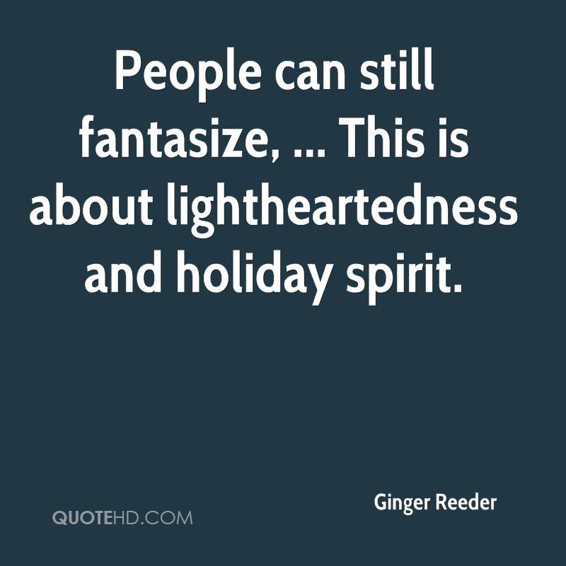 People can still fantasize, ... This is about lightheartedness and holiday spirit.