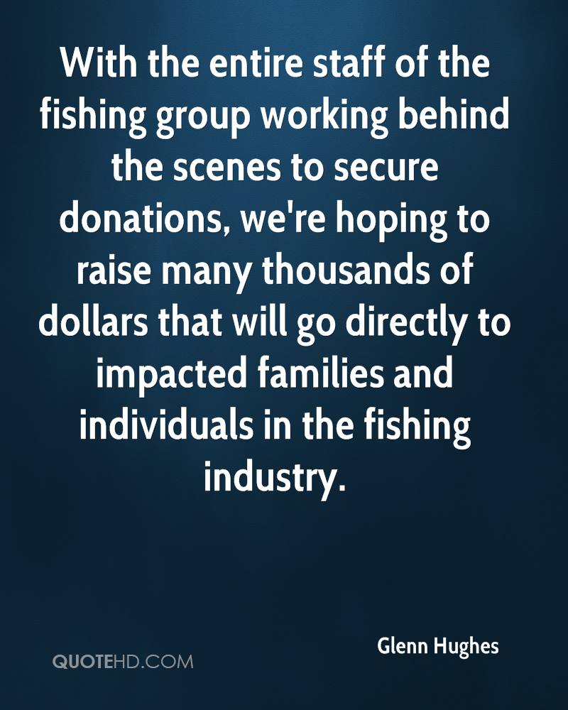 With the entire staff of the fishing group working behind the scenes to secure donations, we're hoping to raise many thousands of dollars that will go directly to impacted families and individuals in the fishing industry.