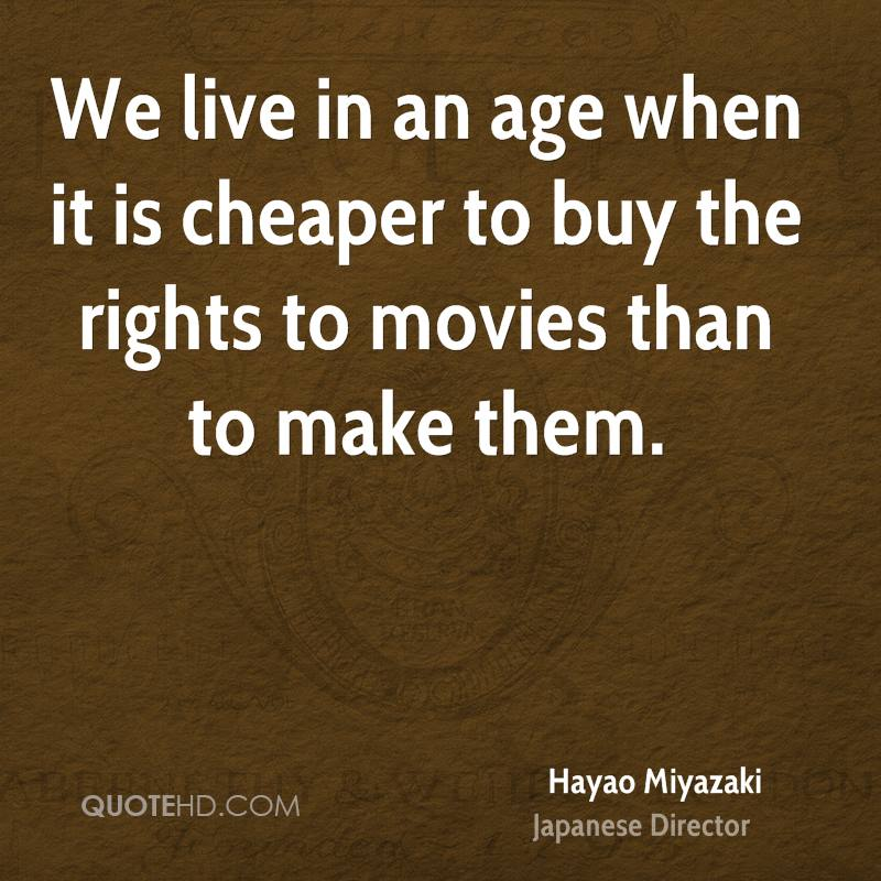 We live in an age when it is cheaper to buy the rights to movies than to make them.