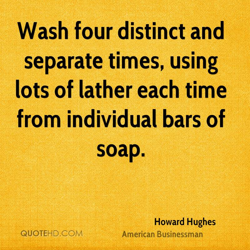 Wash four distinct and separate times, using lots of lather each time from individual bars of soap.