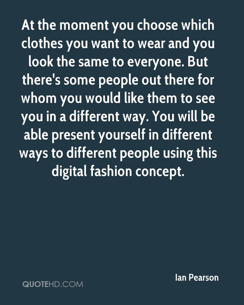 At the moment you choose which clothes you want to wear and you look the same to everyone. But there's some people out there for whom you would like them to see you in a different way. You will be able present yourself in different ways to different people using this digital fashion concept.