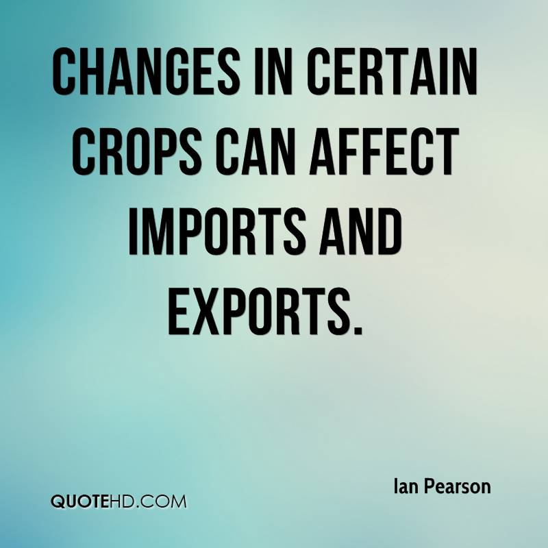 Changes in certain crops can affect imports and exports.