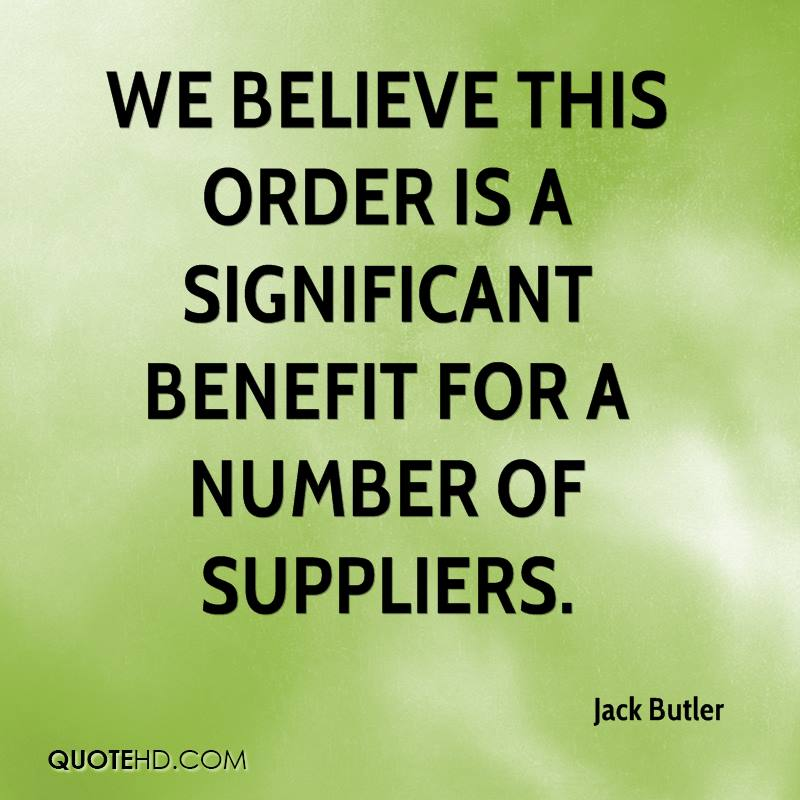 We believe this order is a significant benefit for a number of suppliers.