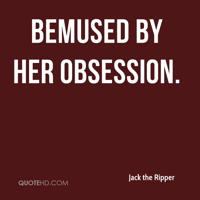 Obsessive Quotes Motivational: Jack The Ripper Quotes