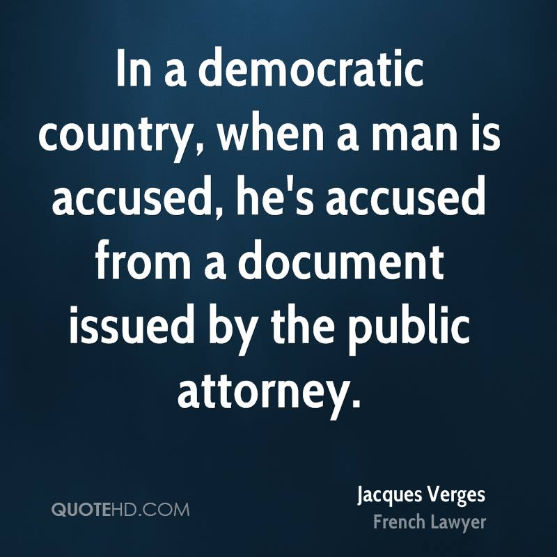 In a democratic country, when a man is accused, he's accused from a document issued by the public attorney.